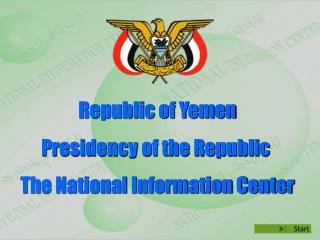 Republic of Yemen Presidency of the Republic The National Information Center