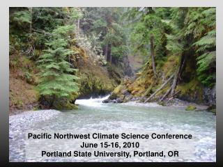 Pacific Northwest Climate Science Conference June 15-16, 2010