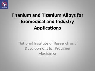 Titanium and Titanium Alloys for Biomedical and Industry Applications