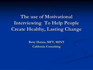 The use of Motivational Interviewing To Help People Create Healthy, Lasting Change