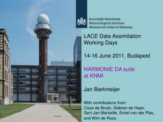 LACE Data Assimilation Working Days 14-16 June 2011, Budapest HARMONIE DA suite at KNMI