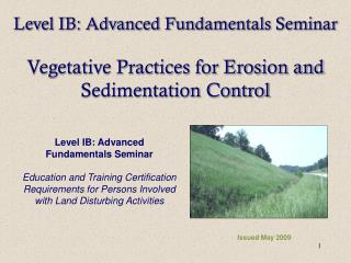Level IB: Advanced Fundamentals Seminar Vegetative Practices for Erosion and Sedimentation Control
