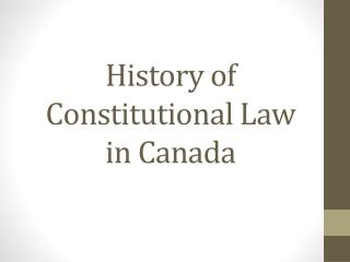 History of Constitutional Law in Canada