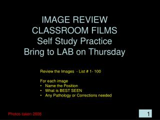 IMAGE REVIEW CLASSROOM FILMS Self Study Practice Bring to LAB on Thursday