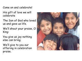 Come on and celebrate! His gift of love we will celebrate