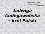 Jadwiga Andegawenska - kr l Polski