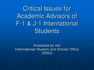 Critical Issues for Academic Advisors of F-1 & J-1 International Students
