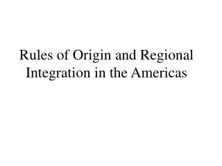 Rules of Origin and Regional Integration in the Americas