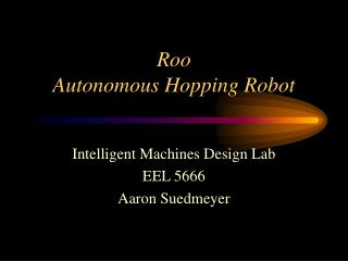 Roo Autonomous Hopping Robot