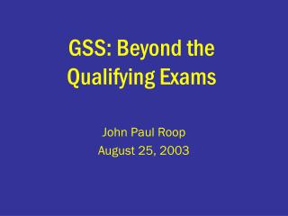 GSS: Beyond the Qualifying Exams