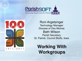 Roni Argetsinger Technology Manager Diocese of Des Moines Beth Wilson Parish Secretary