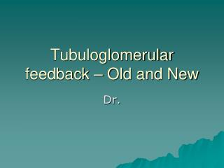 Tubuloglomerular feedback – Old and New