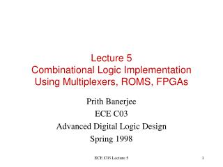 Lecture 5 Combinational Logic Implementation Using Multiplexers, ROMS, FPGAs
