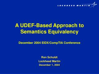 A UDEF-Based Approach to Semantics Equivalency December 2004 EIDX/CompTIA Conference