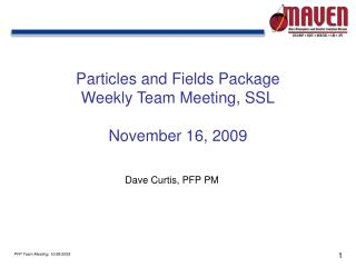 Particles and Fields Package Weekly Team Meeting, SSL November 16, 2009