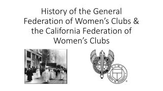 History of the General Federation of Women's Clubs & the California Federation of Women's Clubs