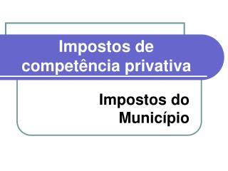 Impostos de competência privativa