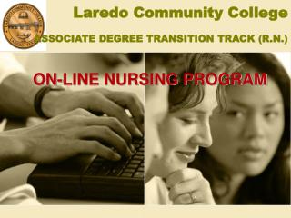 Laredo Community College ASSOCIATE DEGREE TRANSITION TRACK (R.N.)