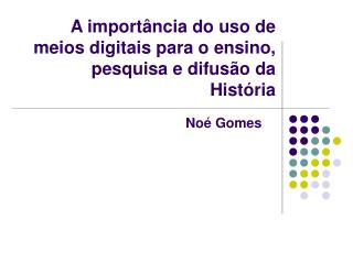 A importância do uso de meios digitais para o ensino, pesquisa e difusão da História