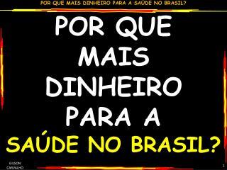 POR QUE MAIS DINHEIRO PARA A SAÚDE NO BRASIL?