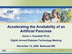 Accelerating the Availability of an Artificial Pancreas  Aaron J. Kowalski Ph.D. Eighth Annual Diabetes Technology Meeti