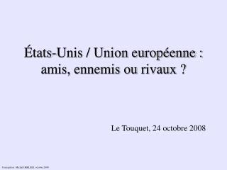 États-Unis / Union européenne : amis, ennemis ou rivaux ?