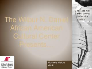 The Wilbur N. Daniel African American Cultural Center Presents…
