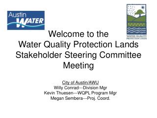 Welcome to the  Water Quality Protection Lands Stakeholder Steering Committee Meeting