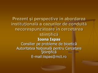 Ioana Ispas Consilier pe probleme de bioetic ă