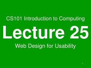 CS101 Introduction to Computing Lecture 25 Web Design for Usability