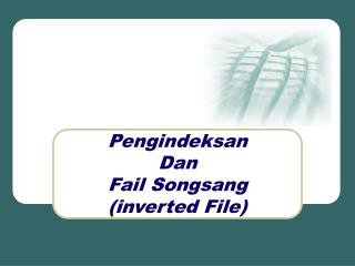 Pengindeksan  Dan  Fail Songsang (inverted File)