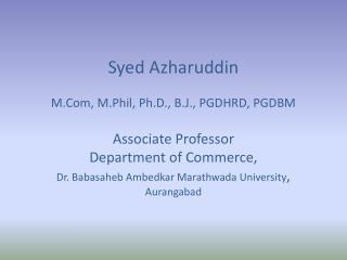 Syed Azharuddin M.Com, M.Phil, Ph.D., B.J., PGDHRD, PGDBM Associate Professor