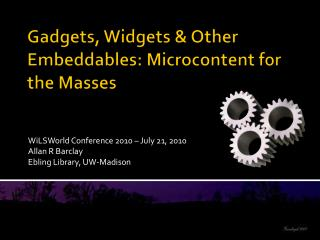 Gadgets, Widgets & Other  Embeddables :  Microcontent  for the Masses