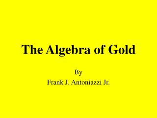 The Algebra of Gold