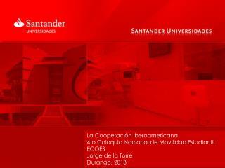 La Cooperación Iberoamericana 4to Coloquio Nacional de Movilidad Estudiantil ECOES