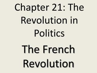 Chapter 21: The Revolution in Politics