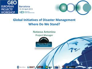 Global Initiatives of Disaster Management Where Do We Stand?  Natassa Antoniou Project Manager
