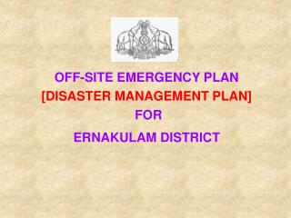 OFF-SITE EMERGENCY PLAN  [DISASTER MANAGEMENT PLAN]  FOR  ERNAKULAM DISTRICT
