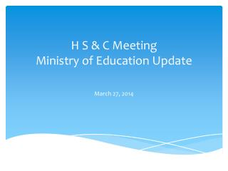 H S & C Meeting Ministry of Education Update