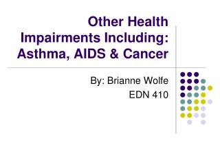 Other Health Impairments Including: Asthma, AIDS & Cancer
