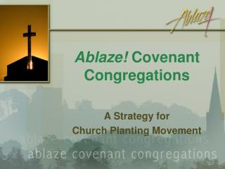 Ablaze!  Covenant Congregations