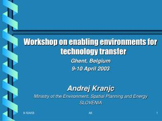 Workshop on enabling environments for technology transfer Ghent, Belgium 9-10 April 2003