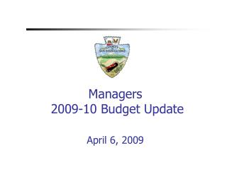 Managers 2009-10 Budget Update April 6, 2009