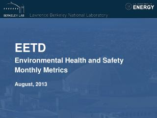 EETD Environmental Health and Safety  Monthly Metrics August, 2013