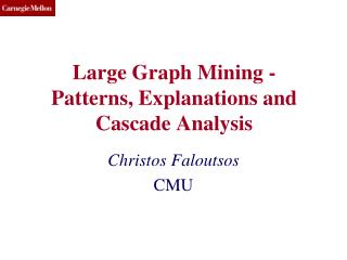 Large Graph Mining - Patterns, Explanations and Cascade Analysis