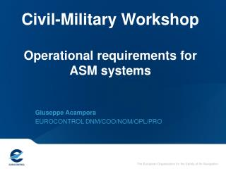 Civil-Military Workshop Operational requirements for ASM systems