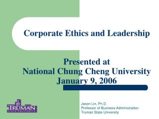 Corporate Ethics and Leadership Presented at  National Chung Cheng University January 9, 2006