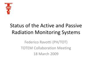 Status of the Active and Passive Radiation Monitoring Systems