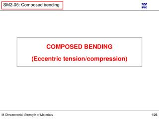 COMPOSED BENDING (Eccentric tension/compression)