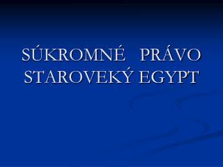 SÚKROMNÉ PRÁVO STAROVEKÝ EGYPT